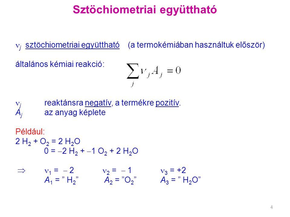 Sztöchiometriai együttható j sztöchiometriai együttható (a termokémiában használtuk először) általános kémiai reakció: j reaktánsra negatív, a termékre pozitív.