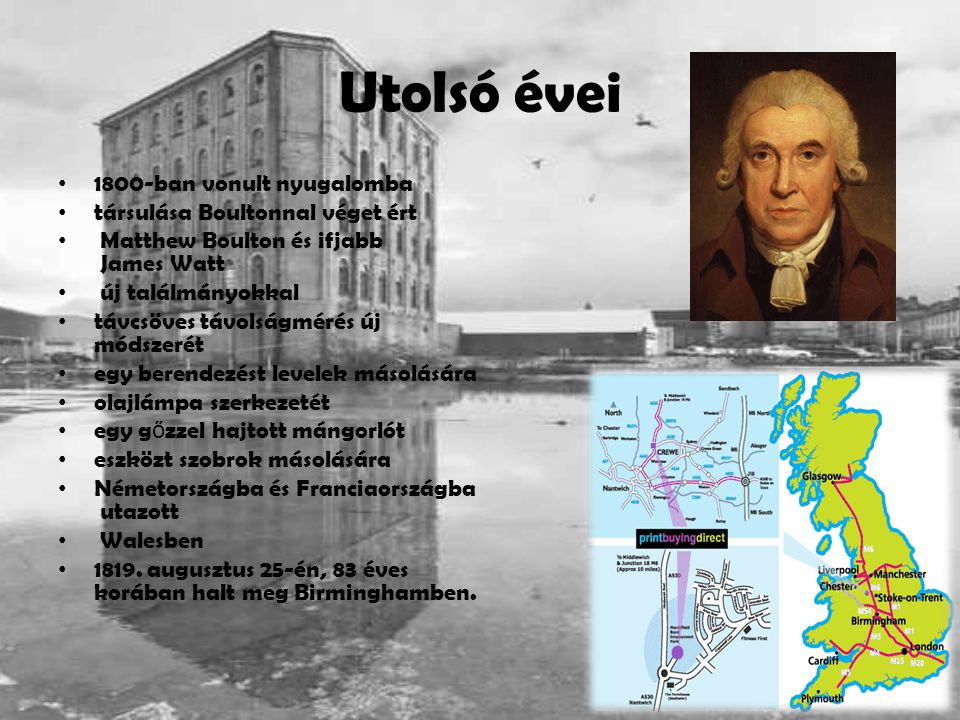 Utolsó évei 1800-ban vonult nyugalomba társulása Boultonnal véget ért Matthew Boulton és ifjabb James Watt új találmányokkal távcsöves távolságmérés ú
