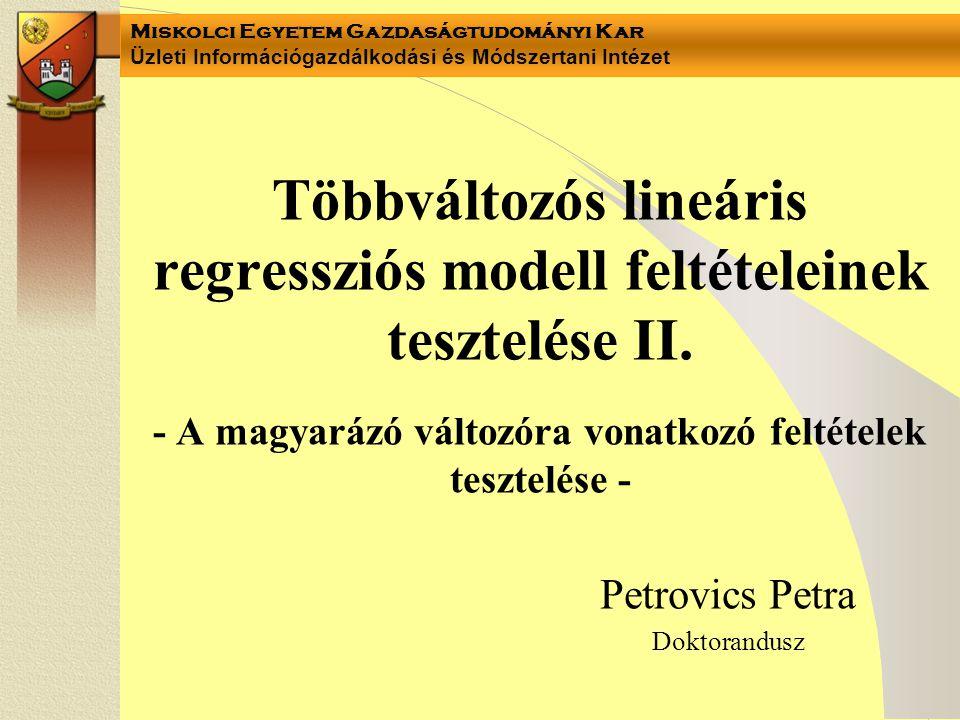 Miskolci Egyetem Gazdaságtudományi Kar Üzleti Információgazdálkodási és Módszertani Intézet Többváltozós lineáris regressziós modell feltételeinek tesztelése II.