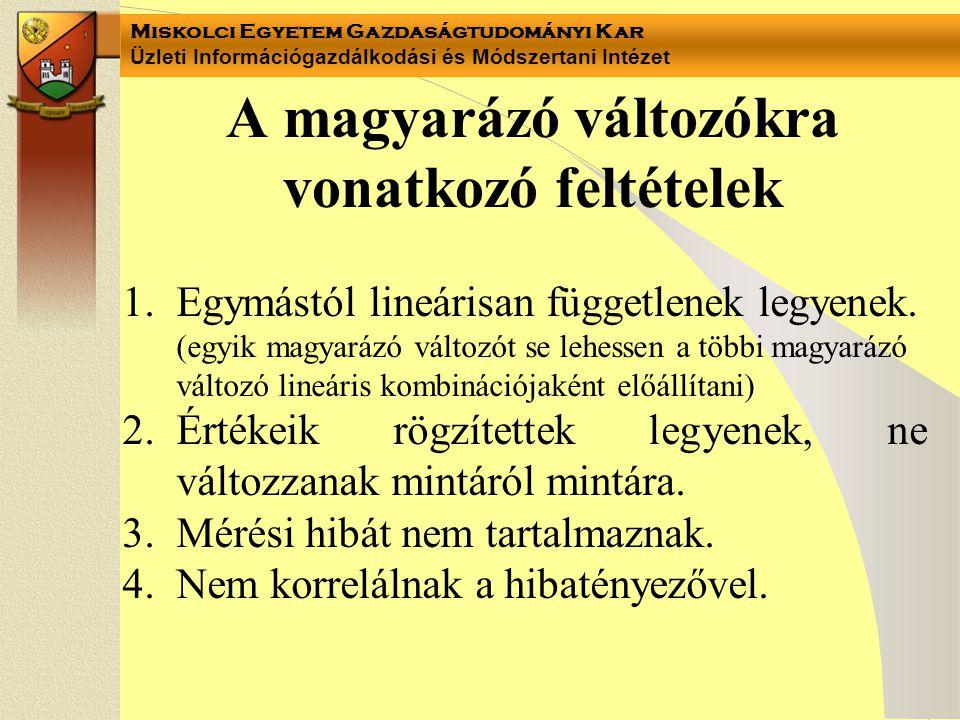 Miskolci Egyetem Gazdaságtudományi Kar Üzleti Információgazdálkodási és Módszertani Intézet Multikollinearitás Mintabeli tulajdonság – mintán kívül nem alkalmazható.