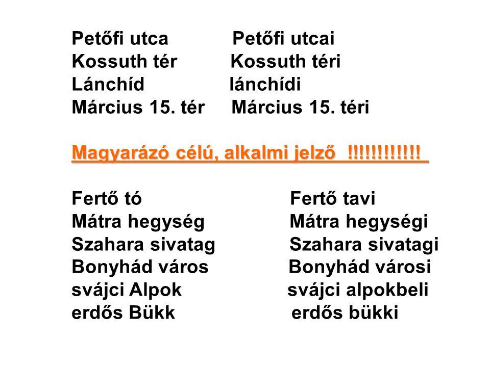 Petőfi utca Petőfi utcai Kossuth tér Kossuth téri Lánchíd lánchídi Március 15. tér Március 15. téri Magyarázó célú, alkalmi jelző !!!!!!!!!!!! Fertő t