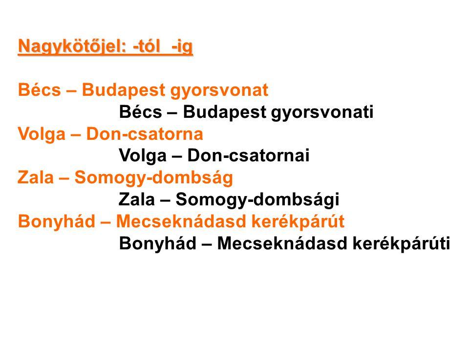 Nagykötőjel: -tól -ig Bécs – Budapest gyorsvonat Bécs – Budapest gyorsvonati Volga – Don-csatorna Volga – Don-csatornai Zala – Somogy-dombság Zala – S