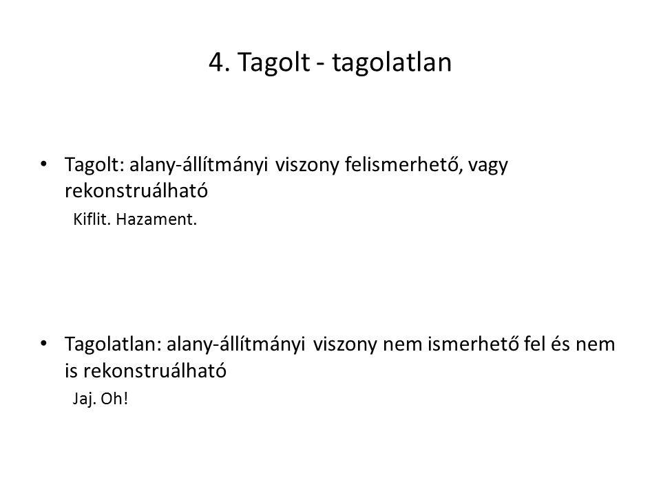 4. Tagolt - tagolatlan Tagolt: alany-állítmányi viszony felismerhető, vagy rekonstruálható Kiflit. Hazament. Tagolatlan: alany-állítmányi viszony nem