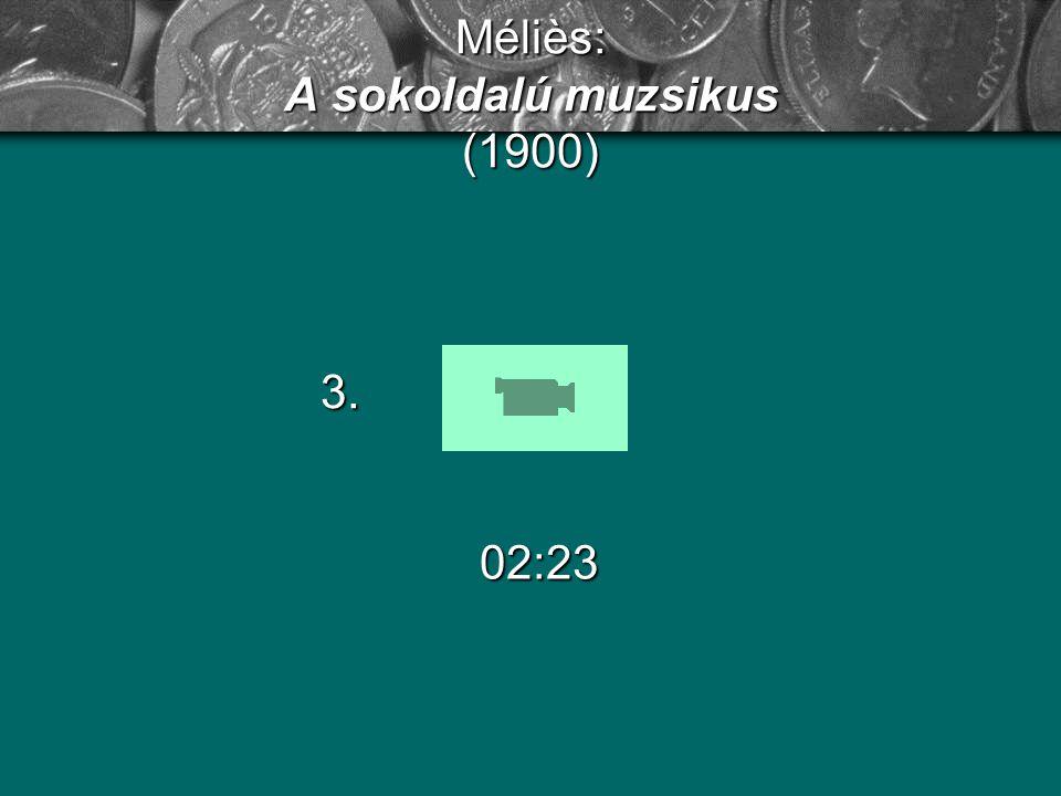 Méliès: A gumifejű ember (1901) 02:23 4.