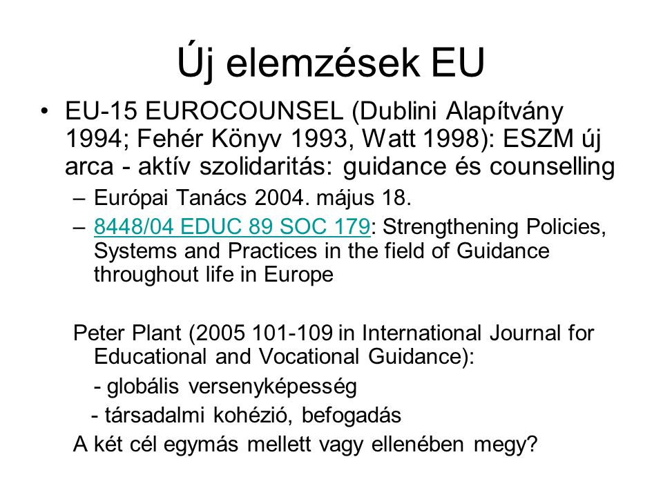 Új elemzések EU EU-15 EUROCOUNSEL (Dublini Alapítvány 1994; Fehér Könyv 1993, Watt 1998): ESZM új arca - aktív szolidaritás: guidance és counselling –Európai Tanács 2004.