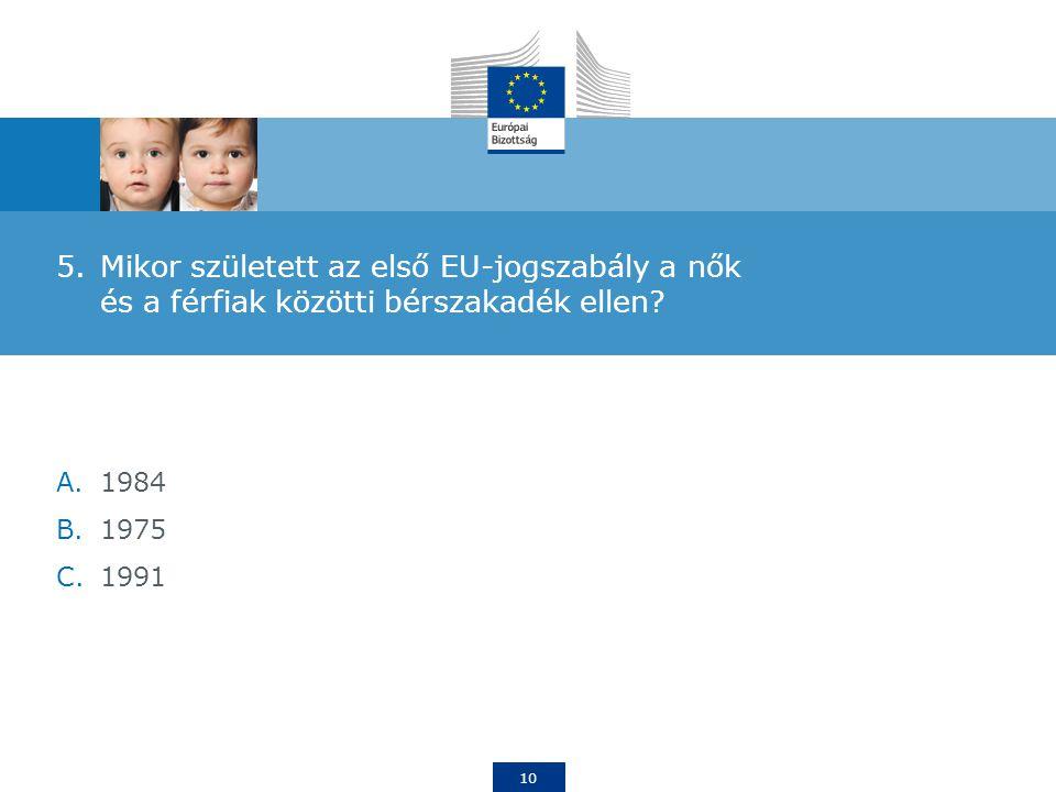 10 5.Mikor született az első EU-jogszabály a nők és a férfiak közötti bérszakadék ellen.