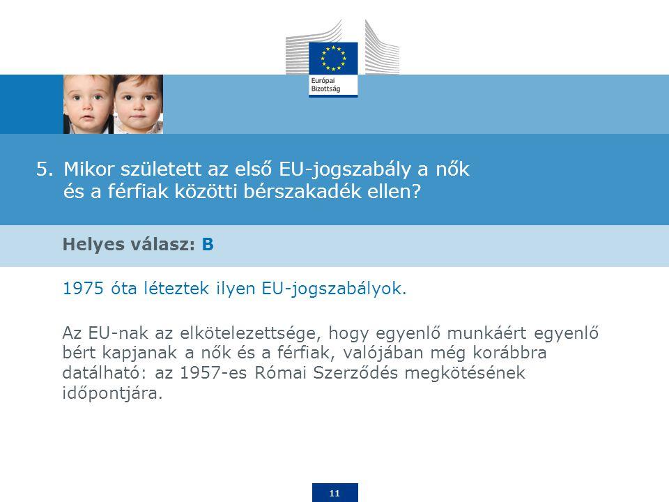 11 5.Mikor született az első EU-jogszabály a nők és a férfiak közötti bérszakadék ellen.