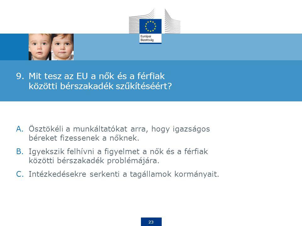 23 9.Mit tesz az EU a nők és a férfiak közötti bérszakadék szűkítéséért.