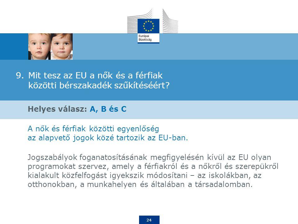 24 9.Mit tesz az EU a nők és a férfiak közötti bérszakadék szűkítéséért.