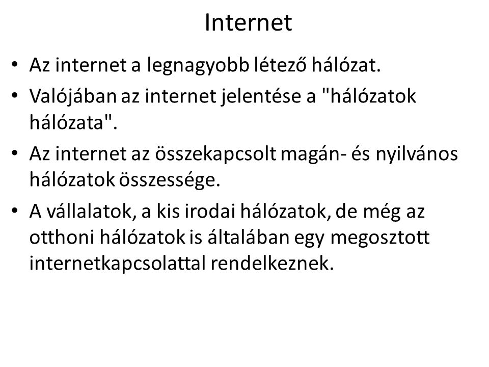 Internet Az internet a legnagyobb létező hálózat. Valójában az internet jelentése a
