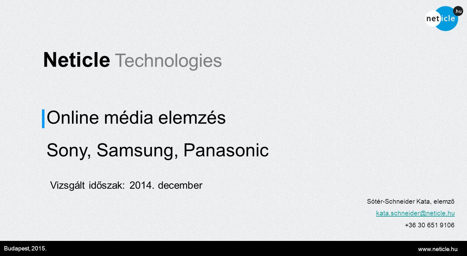 www.neticle.hu Budapest, 2015. Neticle Technologies Online média elemzés Sony, Samsung, Panasonic Sótér-Schneider Kata, elemző kata.schneider@neticle.