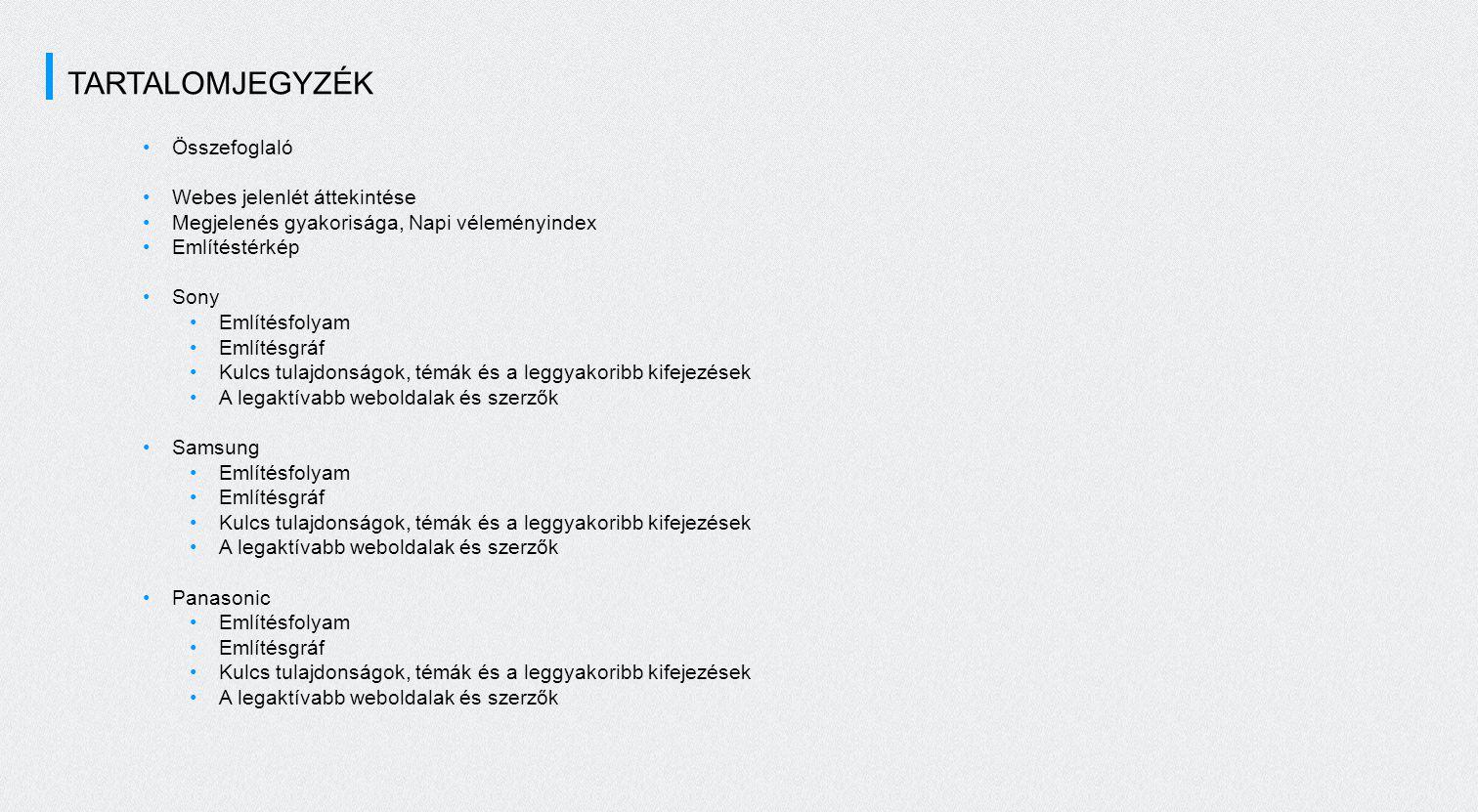 TARTALOMJEGYZÉK Összefoglaló Webes jelenlét áttekintése Megjelenés gyakorisága, Napi véleményindex Említéstérkép Sony Említésfolyam Említésgráf Kulcs