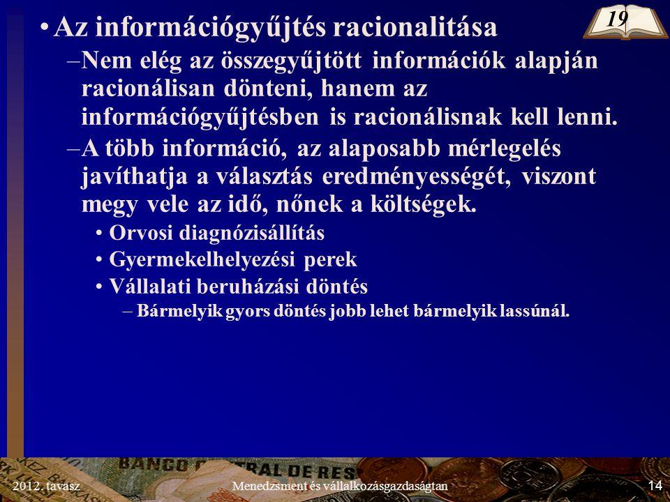 2012. tavasz14Menedzsment és vállalkozásgazdaságtan Az információgyűjtés racionalitása –Nem elég az összegyűjtött információk alapján racionálisan dön