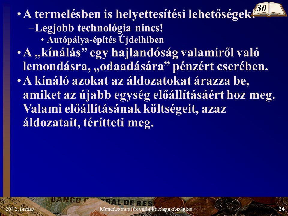 2012. tavasz34Menedzsment és vállalkozásgazdaságtan A termelésben is helyettesítési lehetőségek.
