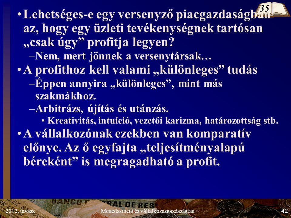 """2012. tavasz42Menedzsment és vállalkozásgazdaságtan Lehetséges-e egy versenyző piacgazdaságban az, hogy egy üzleti tevékenységnek tartósan """"csak úgy"""""""