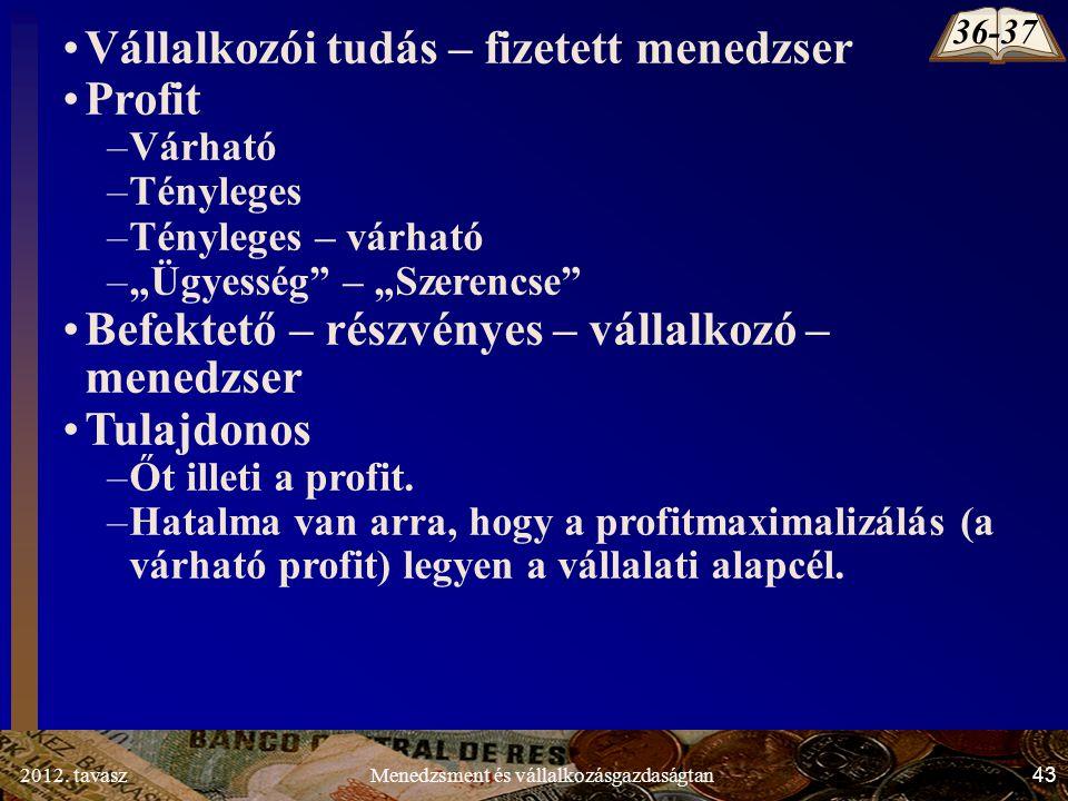 """2012. tavasz43Menedzsment és vállalkozásgazdaságtan Vállalkozói tudás – fizetett menedzser Profit –Várható –Tényleges –Tényleges – várható –""""Ügyesség"""""""