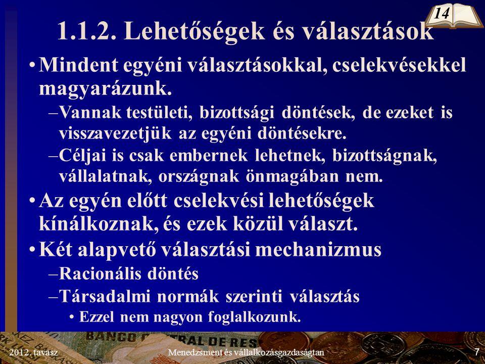 2012. tavasz7Menedzsment és vállalkozásgazdaságtan 1.1.2. Lehetőségek és választások Mindent egyéni választásokkal, cselekvésekkel magyarázunk. –Vanna