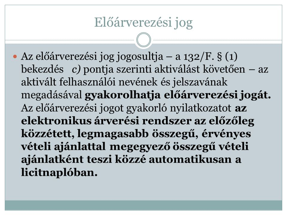 Előárverezési jog Az előárverezési jog jogosultja – a 132/F. § (1) bekezdés c) pontja szerinti aktiválást követően – az aktivált felhasználói nevének