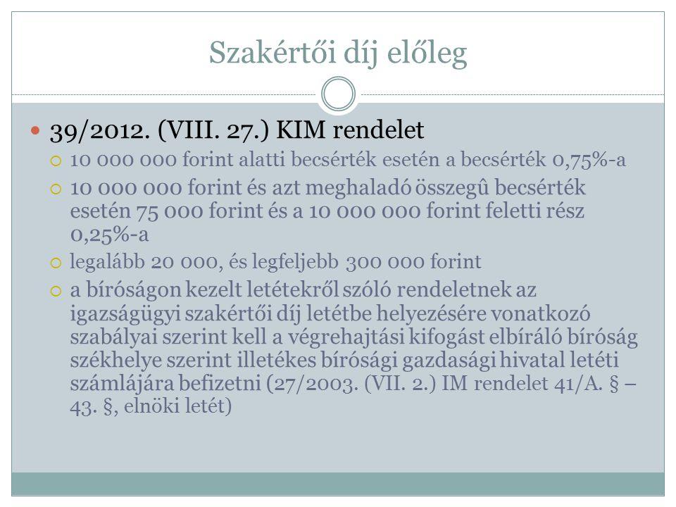 Szakértői díj előleg 39/2012. (VIII. 27.) KIM rendelet  10 000 000 forint alatti becsérték esetén a becsérték 0,75%-a  10 000 000 forint és azt megh