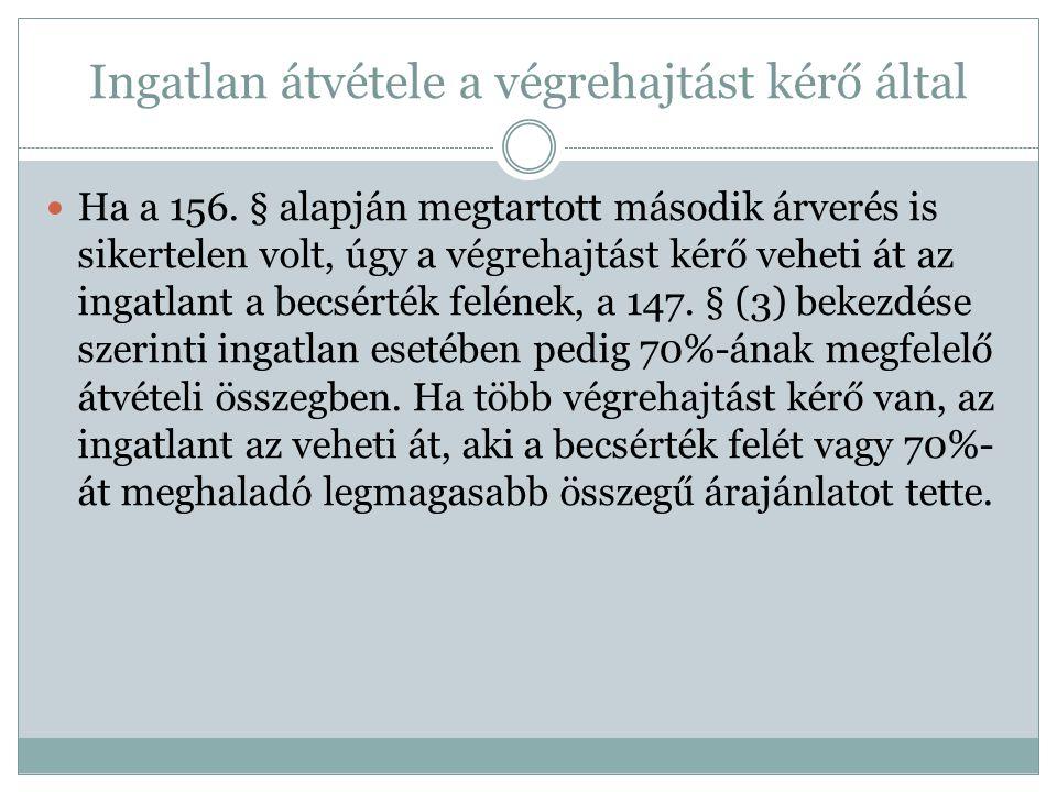 Ingatlan átvétele a végrehajtást kérő által Ha a 156.