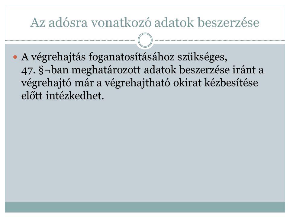Az adósra vonatkozó adatok beszerzése A végrehajtás foganatosításához szükséges, 47.