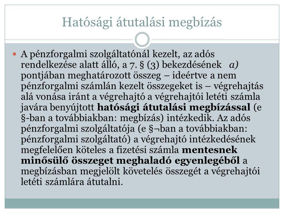Hatósági átutalási megbízás A pénzforgalmi szolgáltatónál kezelt, az adós rendelkezése alatt álló, a 7. § (3) bekezdésének a) pontjában meghatározott