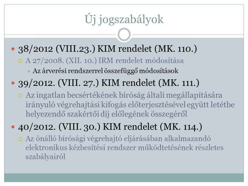 Új jogszabályok 38/2012 (VIII.23.) KIM rendelet (MK. 110.)  A 27/2008. (XII. 10.) IRM rendelet módosítása  Az árverési rendszerrel összefüggő módosí
