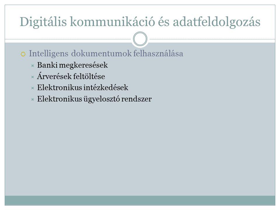  Intelligens dokumentumok felhasználása  Banki megkeresések  Árverések feltöltése  Elektronikus intézkedések  Elektronikus ügyelosztó rendszer Digitális kommunikáció és adatfeldolgozás