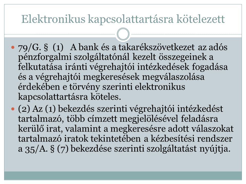 Elektronikus kapcsolattartásra kötelezett 79/G. § (1) A bank és a takarékszövetkezet az adós pénzforgalmi szolgáltatónál kezelt összegeinek a felkutat