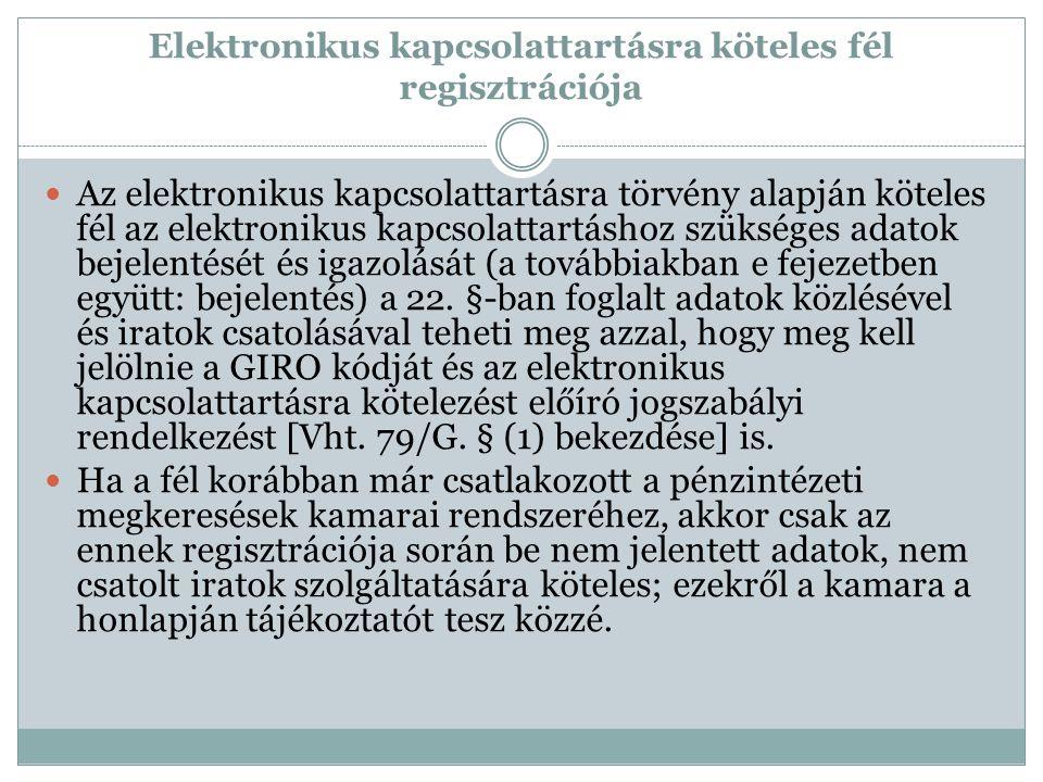 Elektronikus kapcsolattartásra köteles fél regisztrációja Az elektronikus kapcsolattartásra törvény alapján köteles fél az elektronikus kapcsolattartáshoz szükséges adatok bejelentését és igazolását (a továbbiakban e fejezetben együtt: bejelentés) a 22.