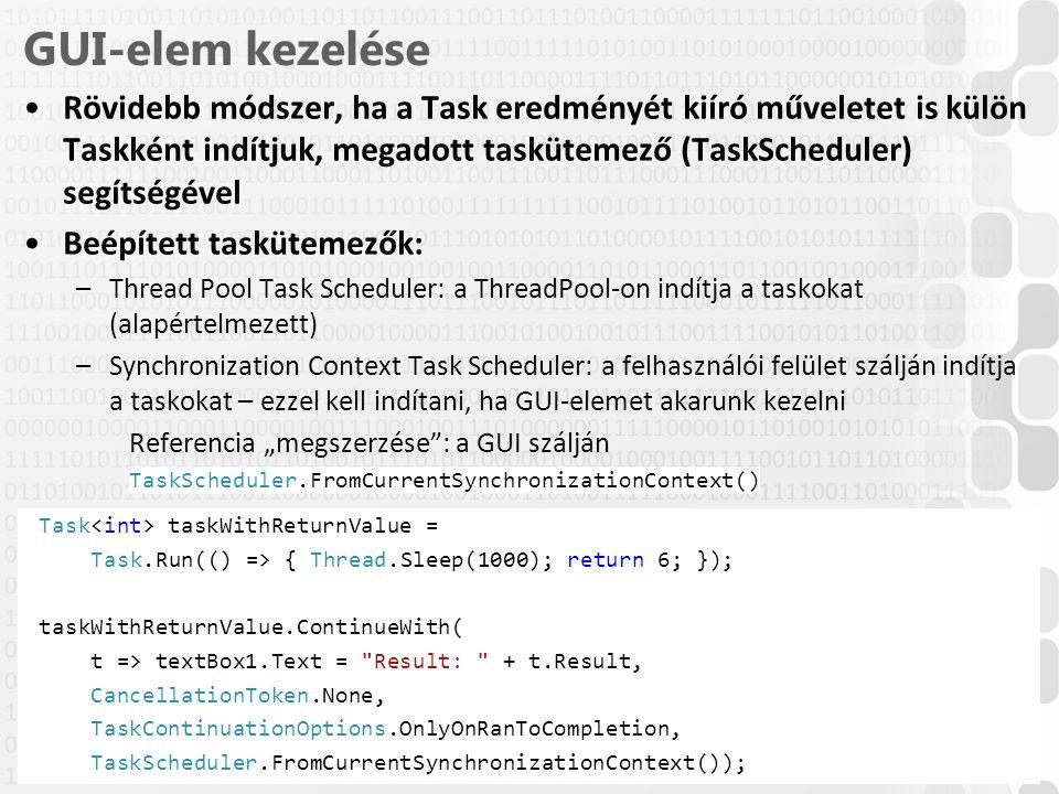V 1.0 GUI-elem kezelése Rövidebb módszer, ha a Task eredményét kiíró műveletet is külön Taskként indítjuk, megadott taskütemező (TaskScheduler) segíts