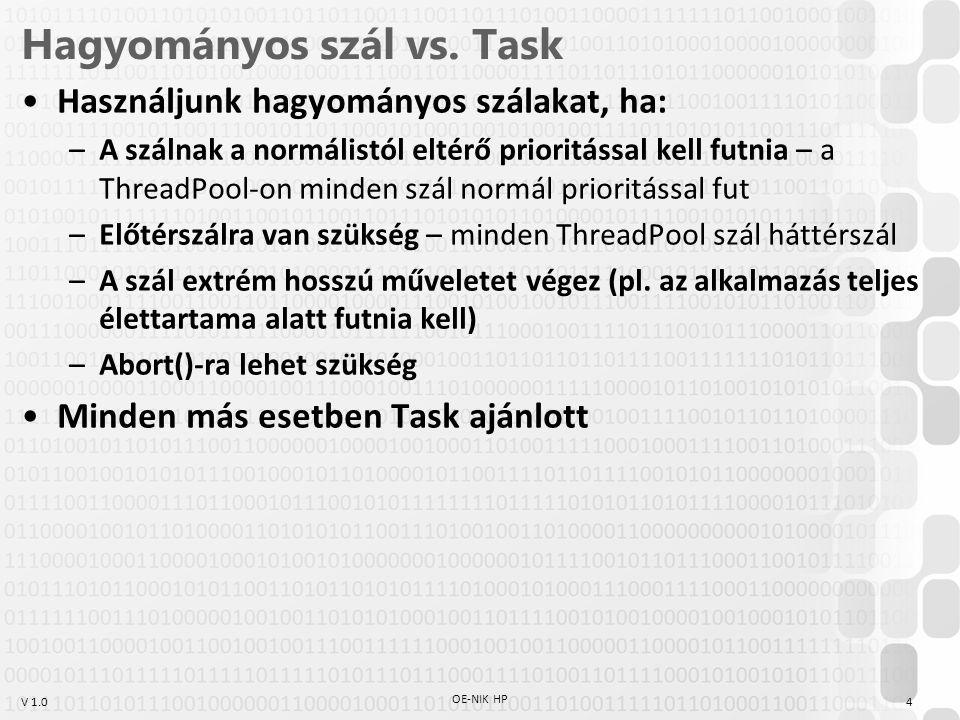 V 1.0 Hagyományos szál vs. Task Használjunk hagyományos szálakat, ha: –A szálnak a normálistól eltérő prioritással kell futnia – a ThreadPool-on minde