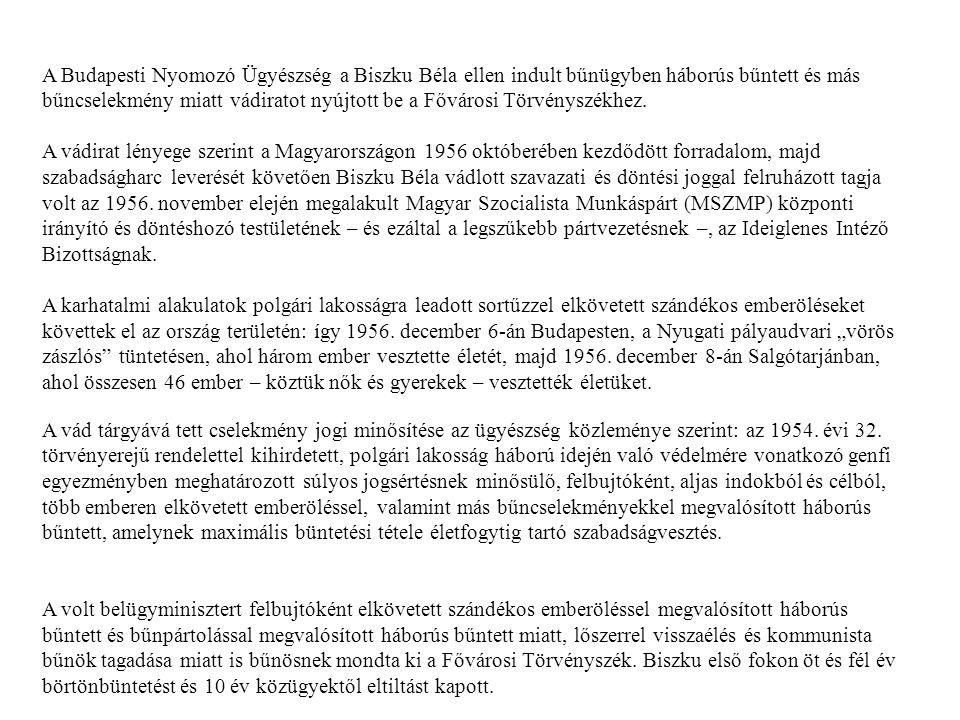 A Budapesti Nyomozó Ügyészség a Biszku Béla ellen indult bűnügyben háborús bűntett és más bűncselekmény miatt vádiratot nyújtott be a Fővárosi Törvényszékhez.