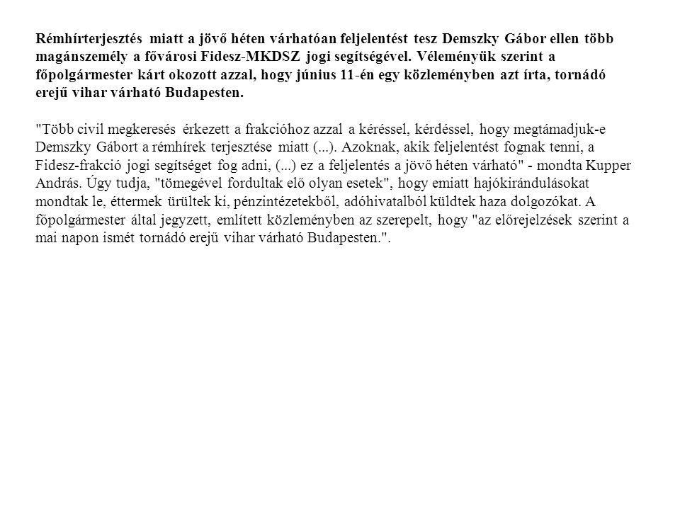 Rémhírterjesztés miatt a jövő héten várhatóan feljelentést tesz Demszky Gábor ellen több magánszemély a fővárosi Fidesz-MKDSZ jogi segítségével.