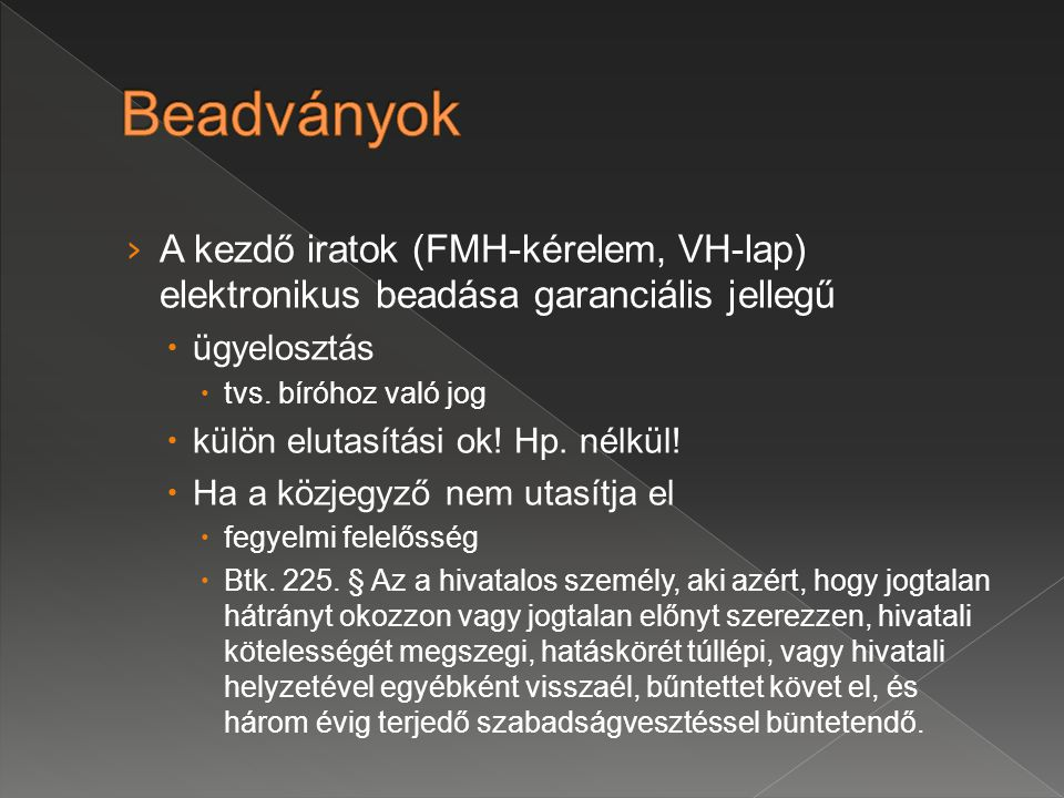 › A kezdő iratok (FMH-kérelem, VH-lap) elektronikus beadása garanciális jellegű  ügyelosztás  tvs.