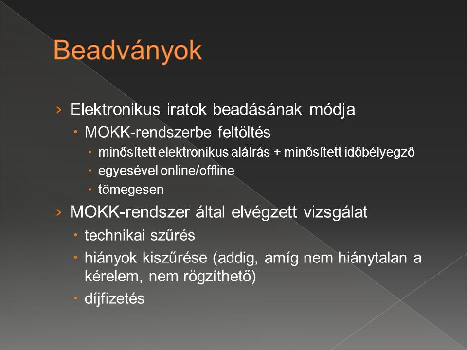 › Elektronikus iratok beadásának módja  MOKK-rendszerbe feltöltés  minősített elektronikus aláírás + minősített időbélyegző  egyesével online/offli
