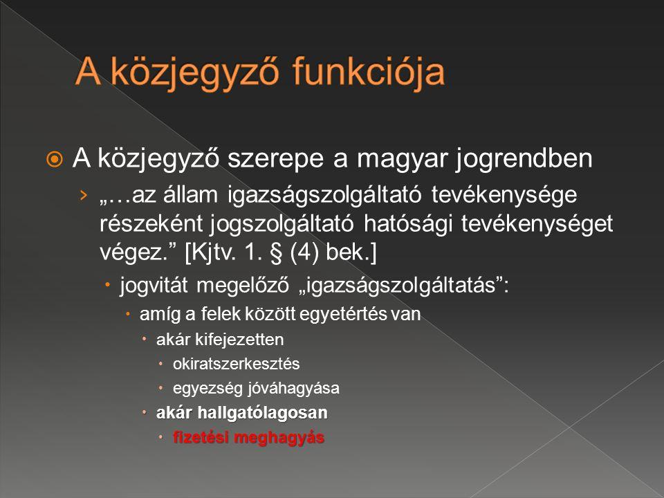 """ A közjegyző szerepe a magyar jogrendben › """"…az állam igazságszolgáltató tevékenysége részeként jogszolgáltató hatósági tevékenységet végez."""" [Kjtv."""