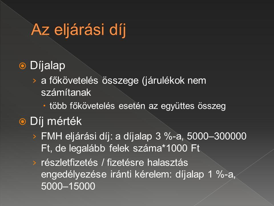  Díjalap › a főkövetelés összege (járulékok nem számítanak  több főkövetelés esetén az együttes összeg  Díj mérték › FMH eljárási díj: a díjalap 3