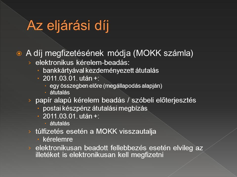  A díj megfizetésének módja (MOKK számla) › elektronikus kérelem-beadás:  bankkártyával kezdeményezett átutalás  2011.03.01. után +:  egy összegbe