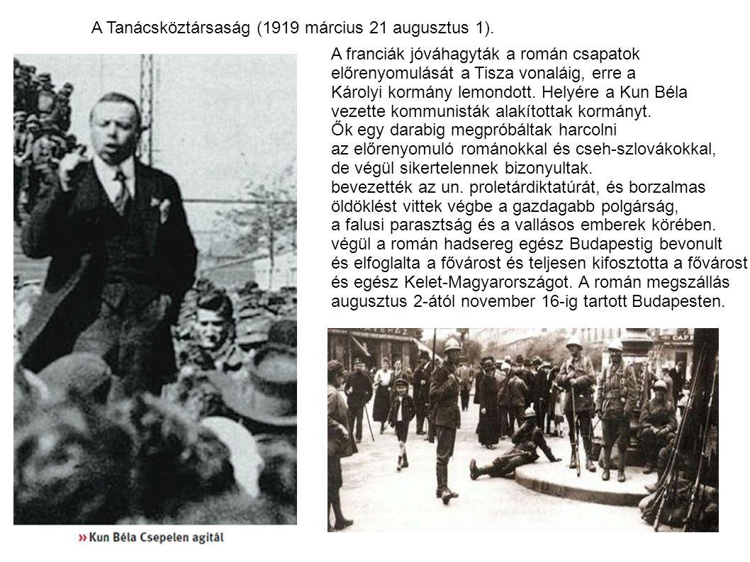 A Tanácsköztársaság (1919 március 21 augusztus 1). A franciák jóváhagyták a román csapatok előrenyomulását a Tisza vonaláig, erre a Károlyi kormány le