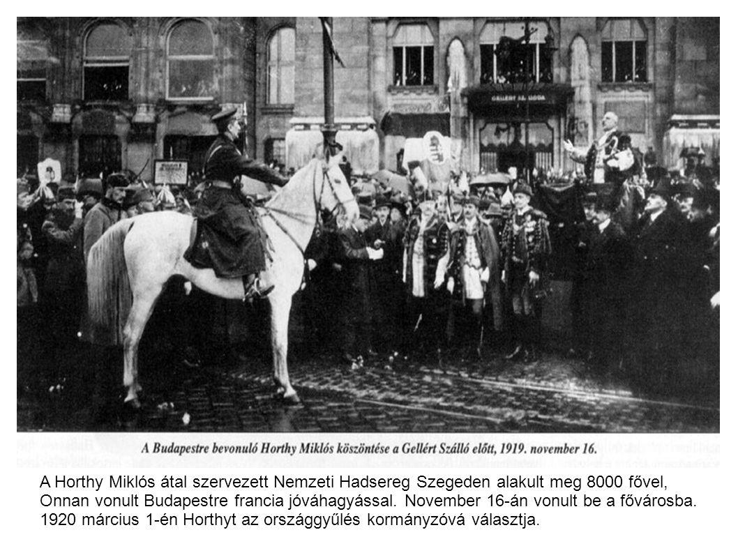 A Horthy Miklós átal szervezett Nemzeti Hadsereg Szegeden alakult meg 8000 fővel, Onnan vonult Budapestre francia jóváhagyással. November 16-án vonult