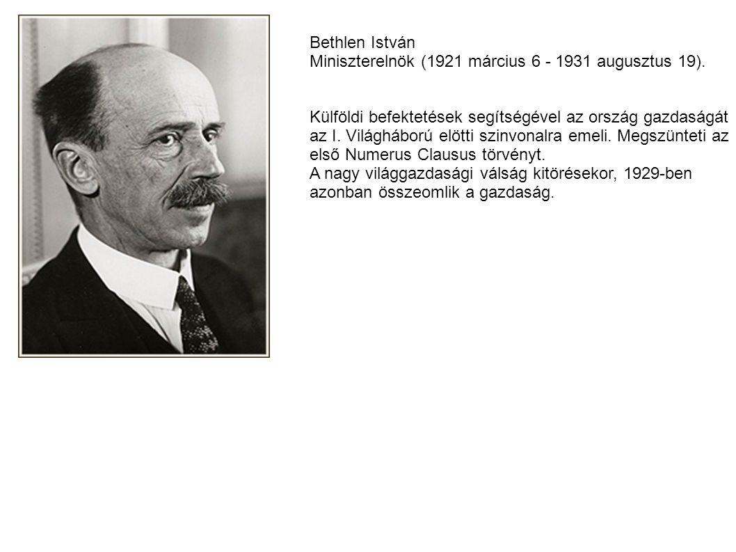Bethlen István Miniszterelnök (1921 március 6 - 1931 augusztus 19). Külföldi befektetések segítségével az ország gazdaságát az I. Világháború elötti s