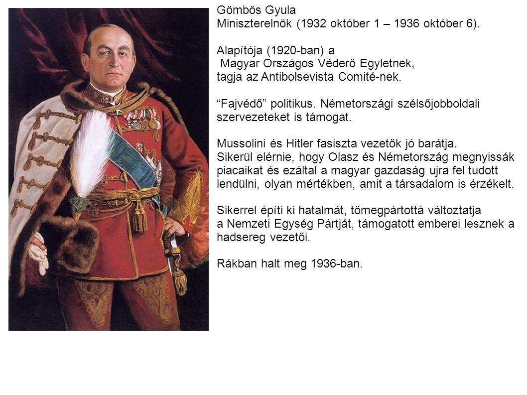 Gömbös Gyula Miniszterelnök (1932 október 1 – 1936 október 6). Alapítója (1920-ban) a Magyar Országos Véderő Egyletnek, tagja az Antibolsevista Comité