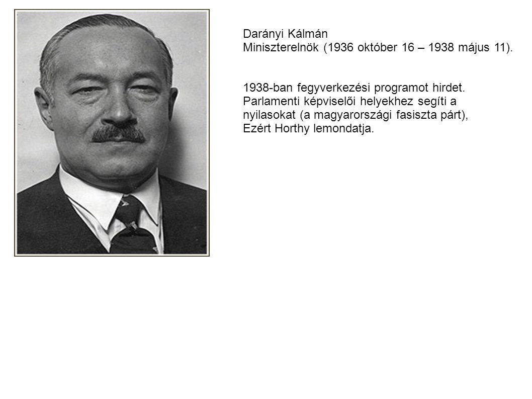 Darányi Kálmán Miniszterelnök (1936 október 16 – 1938 május 11). 1938-ban fegyverkezési programot hirdet. Parlamenti képviselői helyekhez segíti a nyi