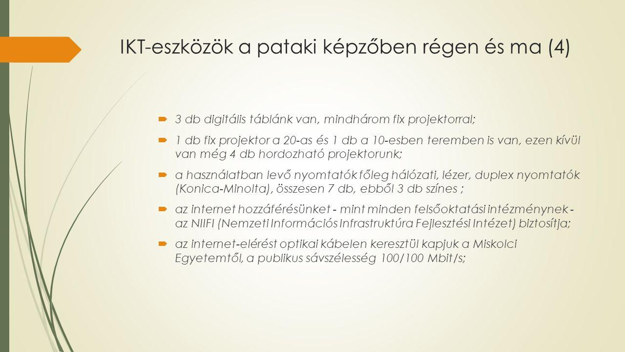 IKT-eszközök a pataki képzőben régen és ma (4)  3 db digitális táblánk van, mindhárom fix projektorral;  1 db fix projektor a 20-as és 1 db a 10-esb