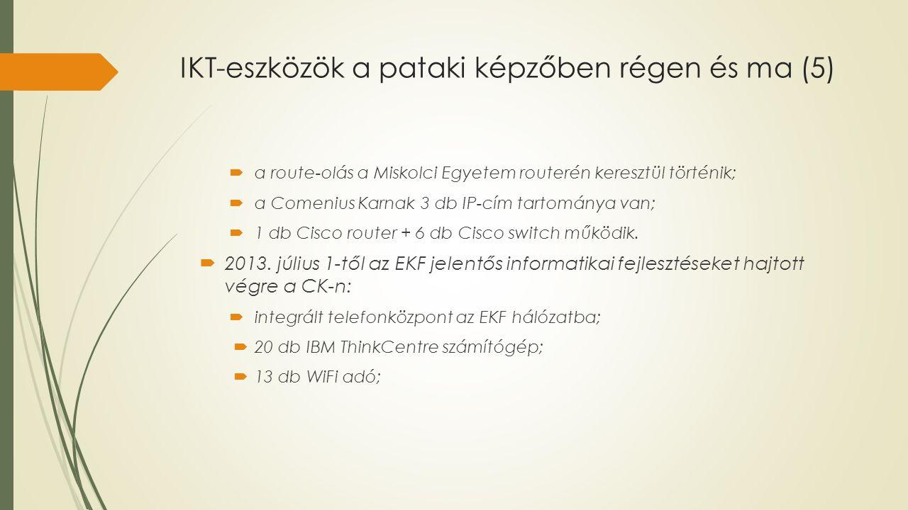 IKT-eszközök a pataki képzőben régen és ma (5)  a route-olás a Miskolci Egyetem routerén keresztül történik;  a Comenius Karnak 3 db IP-cím tartomán