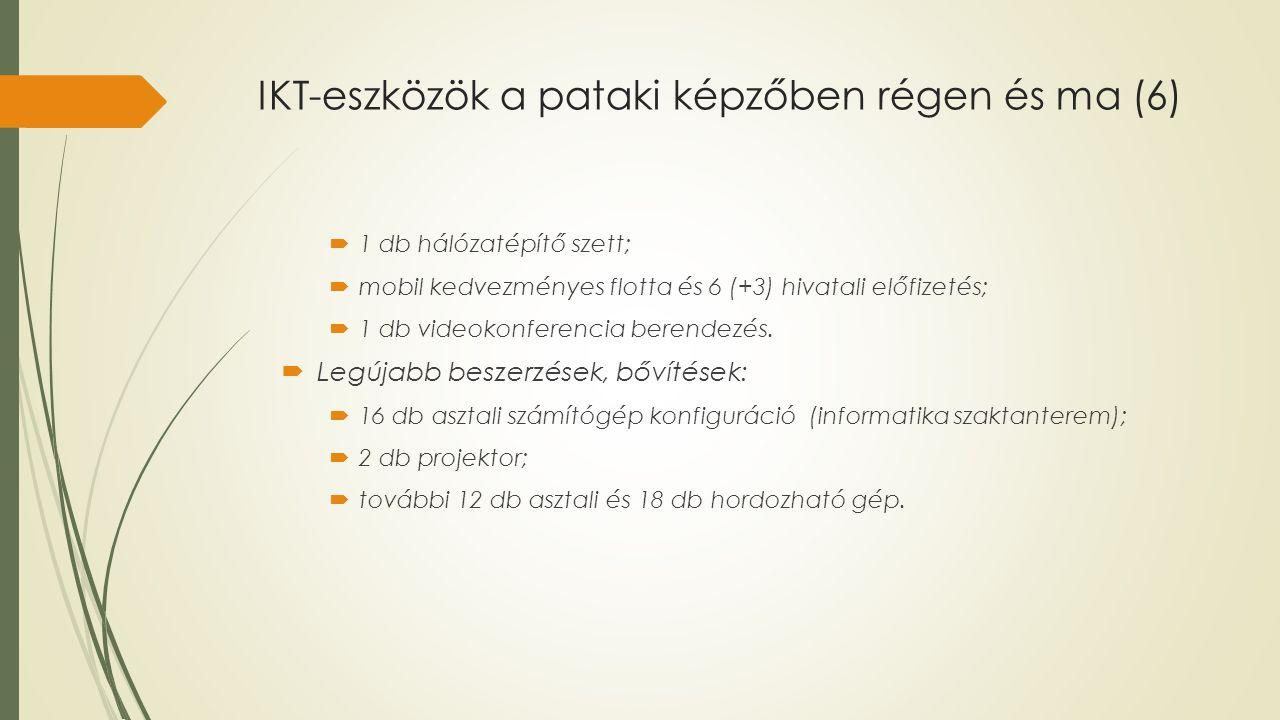 IKT-eszközök a pataki képzőben régen és ma (6)  1 db hálózatépítő szett;  mobil kedvezményes flotta és 6 (+3) hivatali előfizetés;  1 db videokonfe