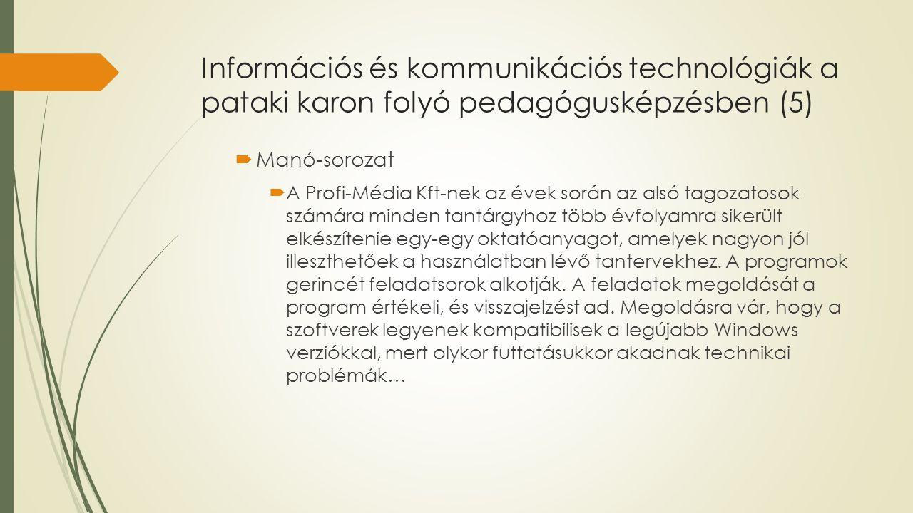 Információs és kommunikációs technológiák a pataki karon folyó pedagógusképzésben (5)  Manó-sorozat  A Profi-Média Kft-nek az évek során az alsó tag