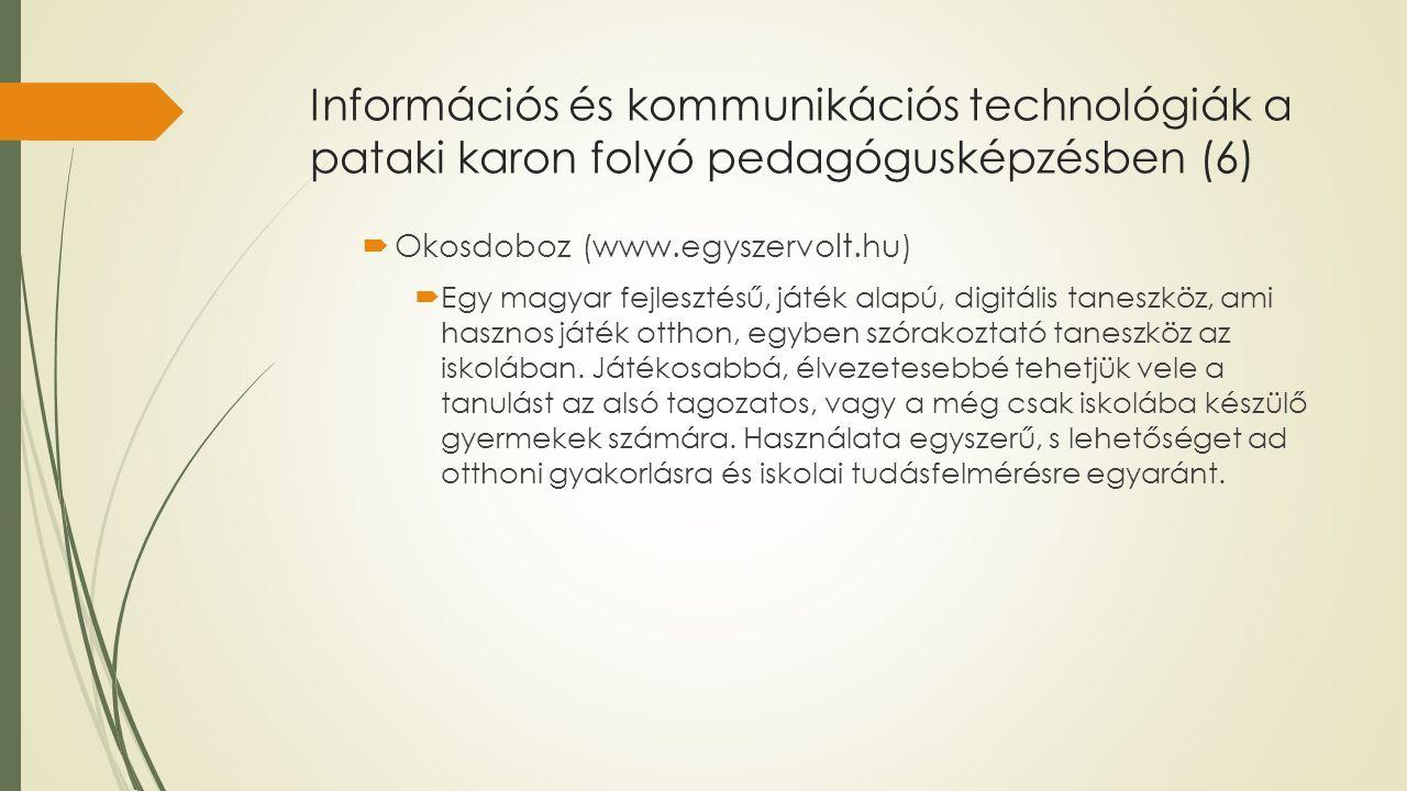 Információs és kommunikációs technológiák a pataki karon folyó pedagógusképzésben (6)  Okosdoboz (www.egyszervolt.hu)  Egy magyar fejlesztésű, játék