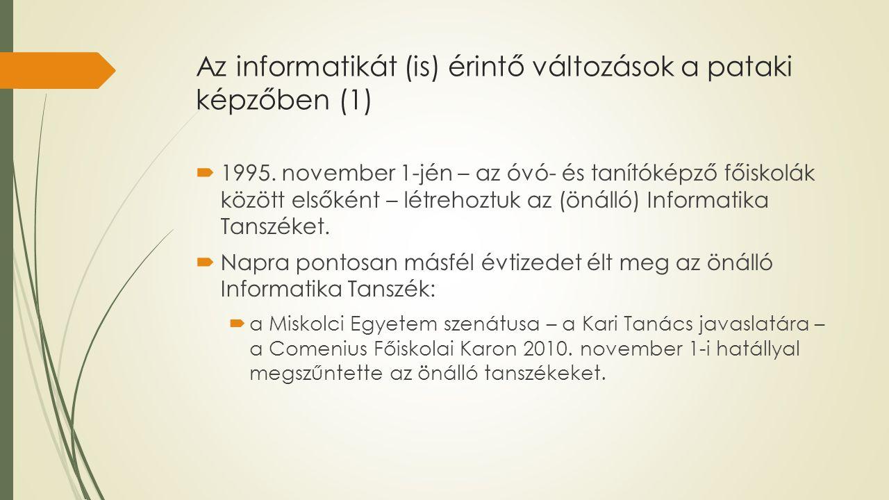Az informatikát (is) érintő változások a pataki képzőben (1)  1995. november 1-jén – az óvó- és tanítóképző főiskolák között elsőként – létrehoztuk a